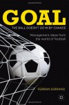 Goal: The Ball Doesn't Go In By Chance: Management Ideas from the World of Football - Ferrn Soriano