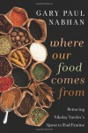 Where Our Food Comes From: Retracing Nikolay Vavilov's Quest to End Famine - Gary Paul Nabhan