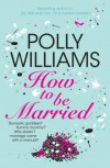 How to Be Married - Polly Williams