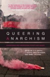 Queering Anarchism: Addressing and Undressing Power and Desire - C.B. Daring, J. Rogue, Deric Shannon, Abbey Volcano, Martha A. Ackelsberg