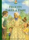 Felicity Takes a Dare - Valerie Tripp