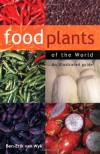 Food Plants of the World: An Illustrated Guide - Ben-Erik van Wyk
