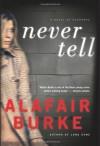 Never Tell - Alafair Burke