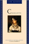 Jane Austen's Charlotte: Her Fragment of a Last Novel, Completed by Julia Barrett - Julia Barrett