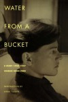 Water from a Bucket: A Diary 1948-1957 - Charles Henri Ford, Lynne Tillman