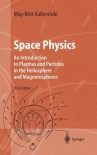 Space Physics: An Introduction to Plasmas and Particles in the Heliosphere and Magnetospheres - May-Britt Kallenrode