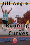 Running with Curves: Why You're Not Too Fat to Run, and the Skinny on How to Start Today - Jill Angie