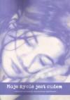 Moje życie jest cudem : dzienniki Igi Hedwig, wspomnienia najbliższych - Iga Hedwig