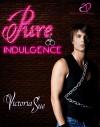 Pure Indulgence - Victoria  Sue