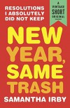 New Year, Same Trash: Resolutions I Absolutely Did Not Keep (A Vintage Short Original) - Samantha Irby