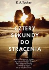 Cztery sekundy do stracenia - K.A. Tucker