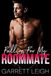 Falling For My Roommate - Garrett Leigh