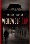 Werewolf Cop - Andrew Klavan