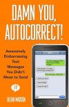 Damn You, Autocorrect!: Awesomely Embarrassing Text Messages You Didn't Mean to Send - Jillian Madison