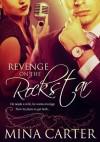Revenge on the Rockstar - Mina Carter