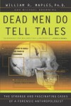 Dead Men Do Tell Tales: The Strange and Fascinating Cases of a Forensic Anthropologist - William R. Maples, Michael Browning