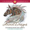 Animal Designs Coloring Book For Adults - A De-Stress Coloring Book (Animal Designs and Art Book Series) - Coloring Therapist