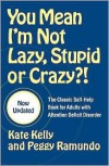 You Mean I'm Not Lazy, Stupid or Crazy?! Publisher: Scribner; Updated edition - Kate Kelly