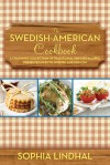 The Swedish-American Cookbook: A Charming Collection of Traditional Recipes Presented in Both Swedish and English - Sophia Lindhal