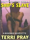Ship's Slave [Dangerous Pleasures #4] - Terri Pray