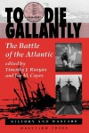 To Die Gallantly: The Battle Of The Atlantic - Timothy J Runyan, Jan M Copes
