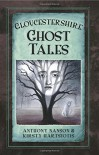 Gloucestershire Ghost Tales - Anthony Nanson, Kirsty Hartsiotis