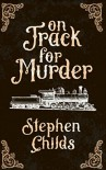 On Track for Murder - Stephen Childs