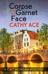 The Corpse with the Garnet Face (A Cait Morgan Mystery) - Cathy Ace