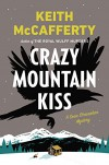 Crazy Mountain Kiss: A Sean Stranahan Mystery (Sean Stranahan Mysteries) - Keith McCafferty