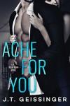 Ache For You - J.T. Geissinger
