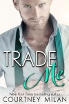 Trade Me -  Courtney Milan