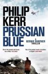 Prussian Blue: Bernie Gunther Thriller 12 - Philip Kerr
