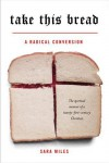 Take This Bread: A Radical Conversion - Sara  Miles