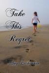 Take This Regret  - Amy Lichtenhan, A.L. Jackson