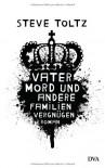 Vatermord Und Andere Familienvergnügen: Roman - Steve Toltz, Clara Drechsler, Harald Hellmann