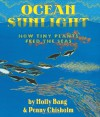 Ocean Sunlight: How Tiny Plants Feed the Seas - Molly Bang, Penny Chisholm