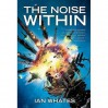 The Noise Within (Noise #1) - Ian Whates