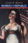 Women of the Republic: Intellect and Ideology in Revolutionary America (Published for the Omohundro Institute of Early American Hist) - Linda K. Kerber