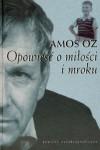 Opowieść o miłości i mroku - Oz Amos