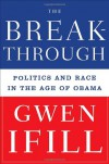 The Breakthrough: Politics and Race in the Age of Obama - Gwen Ifill