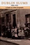 Dublin Slums 1800-1925: A Study in Urban Geography - Jacinta Prunty
