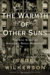 The Warmth of Other Suns: The Epic Story of America's Great Migration (Edition First Edition) by Wilkerson, Isabel [Hardcover(2010£©] - Isabel Wilkerson