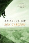 A Kind of Flying: Selected Stories - Ron Carlson