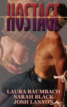 Hostage - Laura Baumbach, Sarah Black, Josh Lanyon
