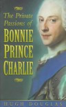 The Private Passions of Bonnie Prince Charlie - Hugh Douglas