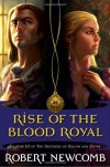 Rise of the Blood Royal: Volume III of the Destinies of Blood and Stone - Robert Newcomb