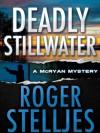 Deadly Stillwater (McRyan Mystery Series) - Roger Stelljes