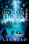 The Bone House (Bright Empires) - Stephen R. Lawhead