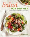 Salad for Dinner: Simple Recipes for Salads that Make a Meal - Tasha De Serio