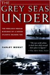 The Grey Seas Under: The Perilous Rescue Mission of a N.A. Salvage Tug - Farley Mowat